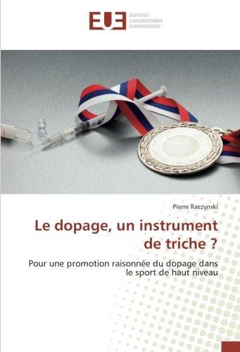 Le dopage, un instrument de triche ?: Pour une promotion raisonnee ...