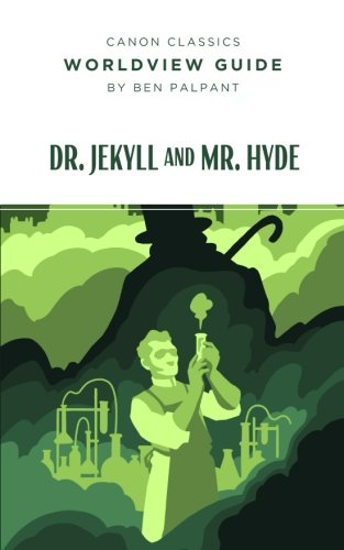 Worldview Guide for Dr. Jekyll and Mr. Hyde (Canon Classics Literature Series)