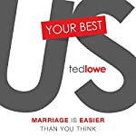 Your Best Us: Marriage Is Easier Than You Think | Ted Lowe