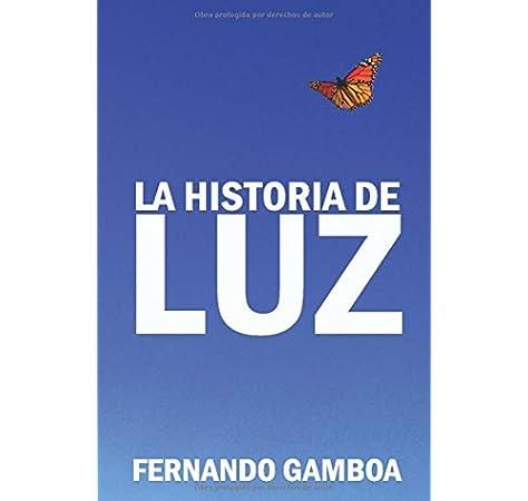 La historia de Luz: Basada en hechos reales.: Amazon.es: Gonzalez, Fernando Gamboa: Libros
