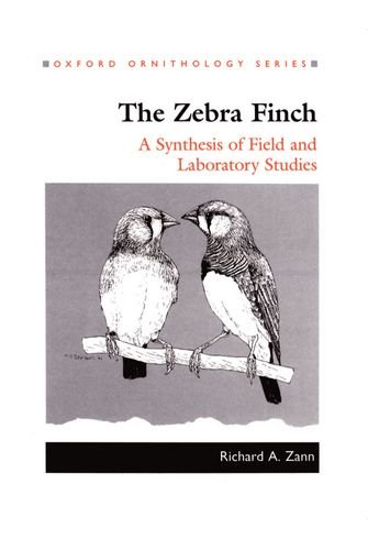 The Zebra Finch: A Synthesis of Field and Laboratory Studies (Oxford Ornithology Series) by Oxford University Press