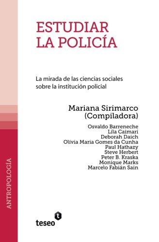 Estudiar la policia: La mirada de las ciencias sociales sobre la institucion policial (Spanish Edition) [Mariana Sirimarco] (Tapa Blanda)