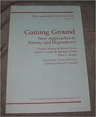 Pollution Essay In English Gaining Ground New Approaches To Poverty And Dependency Ethics And Public  Policy Essay   August  Edition Persuasive Essay Examples For High School also Cause And Effect Essay Topics For High School Amazoncom Gaining Ground New Approaches To Poverty And Dependency  Important Of English Language Essay