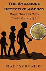 The Sycamore Detective Agency - Case Number Two: Charlie Barton's Gold (Volume 2)