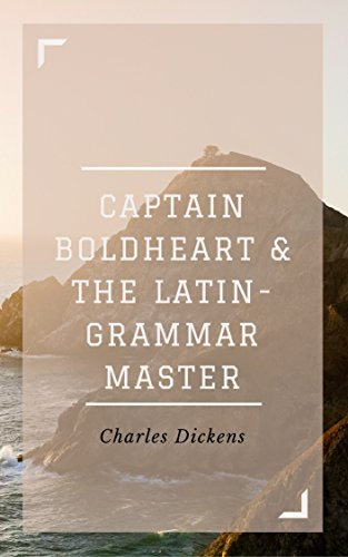 Captain Boldheart and the Latin-Grammar Master (Annotated & Illustrated): A Holiday Romance from the Pen of Lieut-Col. Robin Redforth, aged - Boldheart