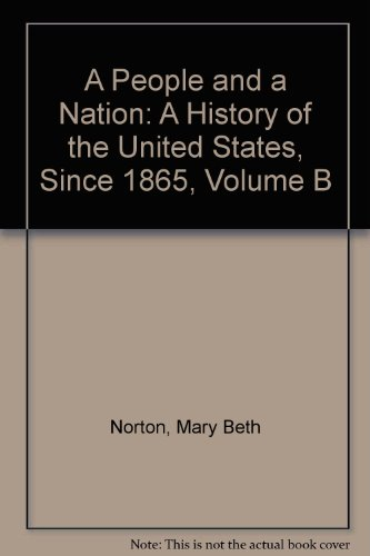 A People and a Nation: A History of the United States, Since 1865, Volume B