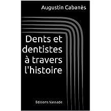 Dents et dentistes à travers l'histoire (French Edition)