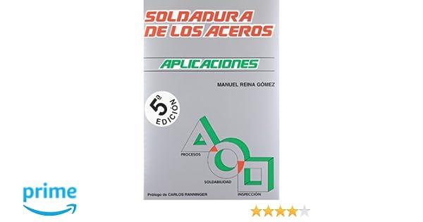 soldadura de aceros - aplicaciones: Amazon.es: Manuel Reina Gomez: Libros