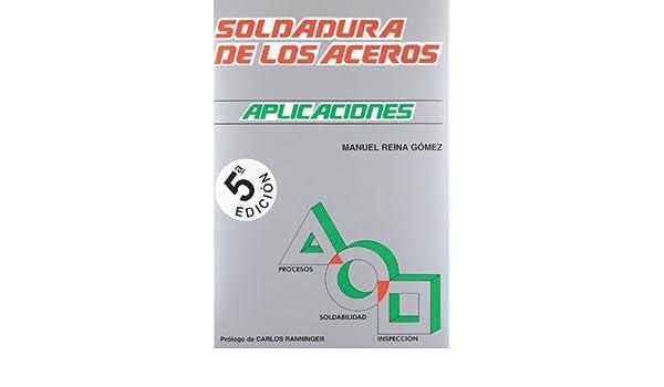 Soldadura de los aceros : aplicaciones: Manuel Reina Gómez: 9788461605781: Amazon.com: Books