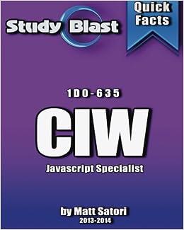 Study Blast CIW JavaScript Specialist Exam Study Guide: 1D0-635 - CIW Javascript Specialist (Formerly JavaScript Fundamentals) by Matt Santori (2013-07-21)