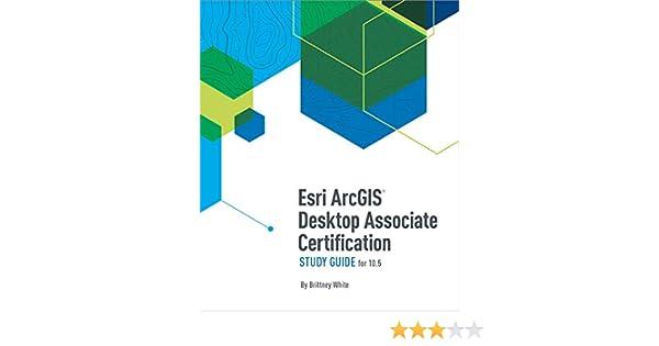 Esri ArcGIS Desktop Associate Certification Study Guide: For 10 5