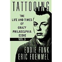 Tattooing: The Life and Times of Crazy Philadelphia Eddie, My Vida Loca; Volume 3