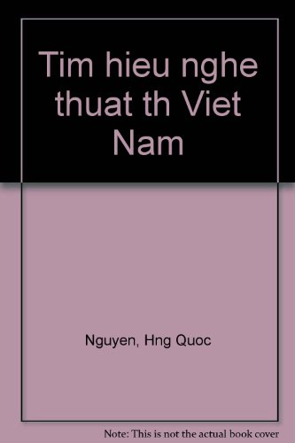Ti`m hie?^u nghe?^ thua?^t tho Vie?^t Nam (Vietnamese Edition) - Nguye~^n, Hung Quo´^c