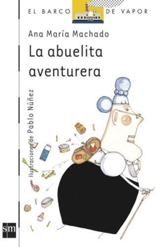 La abuelita aventurera (Barco de Vapor Blanca) Tapa blanda – 1 mar 2005 Ana María Machado Pablo Núñez Manuel Barbadillo EDICIONES SM