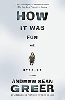 How It Was for Me: Stories by [Greer, Andrew Sean]