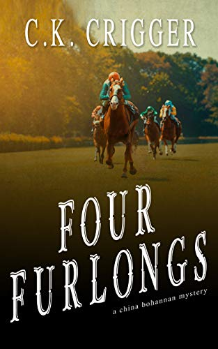 Four Furlongs (China Bohannon Book 4) by [Crigger, C.K.]