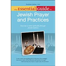 The Essential Guide to Jewish Prayer and Practices: Discover a Richer Spirituality Through Jewish Tradition