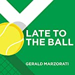 Late to the Ball: Age. Learn. Fight. Love. Play Tennis. Win. | Gerald Marzorati