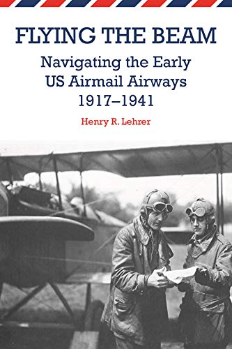 Flying the Beam: Navigating the Early US Airmail Airways, ()