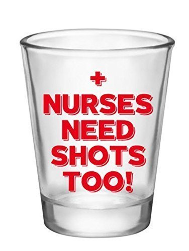 Nurses Need Shots Too Shot Glass Gifts For Nursing Graduation