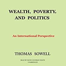 Wealth, Poverty, and Politics: An International Perspective Audiobook by Thomas Sowell Narrated by David Cochran Heath
