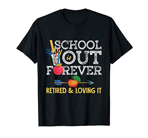 School Is Out Forever Retired And Loving It Retirement Shirt T-Shirt - Forever Womens T-shirt Dark