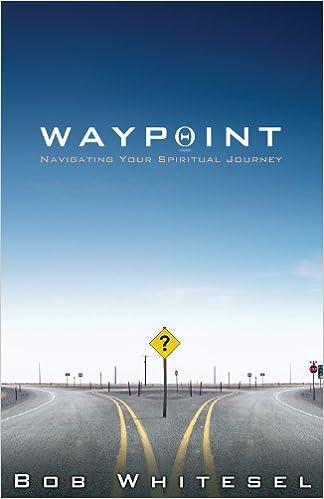 Waypoint: Navigating Your Spiritual Journey: Bob Whitesel