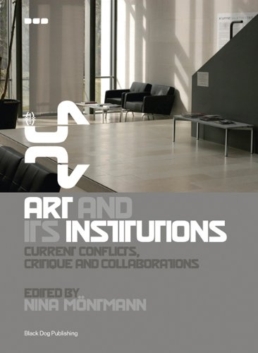 Art And Its Institutions: Current Conflicts, Critique And Collaborations