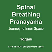 Spinal Breathing Pranayama - Journey to Inner Space: AYP Enlightenment Series, Book 2 Audiobook by Yogani Narrated by Yogani