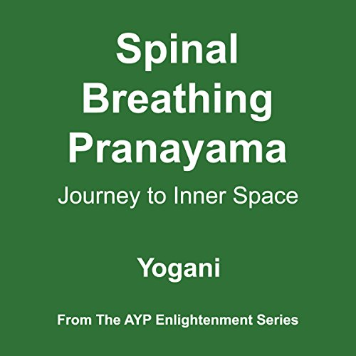 F.R.E.E Spinal Breathing Pranayama - Journey to Inner Space: AYP Enlightenment Series, Book 2<br />[K.I.N.D.L.E]
