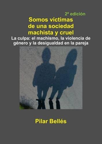 Somos Victimas De Una Sociedad Machista Y Cruel  [Belles Pitarch, Pilar] (Tapa Blanda)