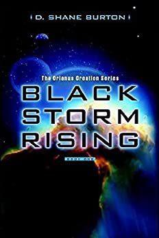 Black Storm Rising: The Orianus Creation Series, Book One by [Burton, David Shane]