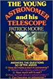 The Young Astronomer and His Telescope, Moore, Patrick, 090409409X