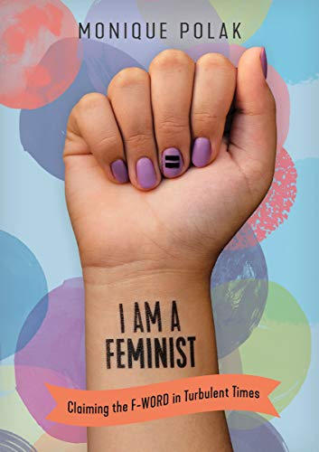 Image of I Am a Feminist: Claiming the F-Word in Turbulent Times (Orca Issues)