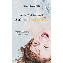 Asthma Alternatives: : Breathe With Ease Again
