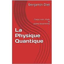La Physique Quantique: Corps noir, chats et autres bizarreries (French Edition)
