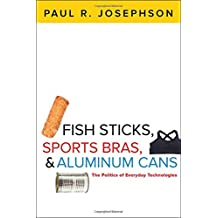 Fish Sticks, Sports Bras, and Aluminum Cans: The Politics of Everyday Technologies