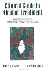Clinical Guide to Alcohol Treatment: The Community Reinforcement Approach (The Guilford Substance Abuse Series)