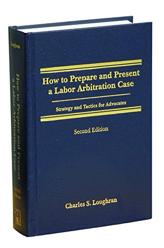 How to Prepare and Present a Labor Arbitration Case, 2nd...