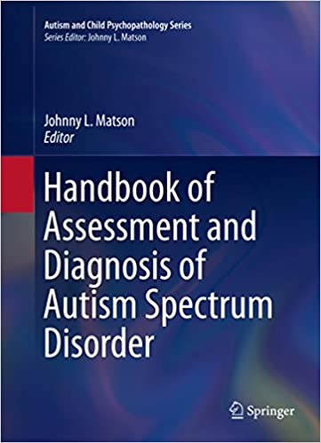 handbook of assessment and diagnosis of autism spectrum disorder  handbook of assessment and diagnosis of autism spectrum disorder autism and child psychopathology series 1st ed 2016 edition kindle edition