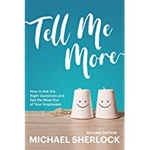 Tell Me More: How to Ask the Right Questions and Get the Most Out of Your Employees (The Shock Your Potential Series Book 1)
