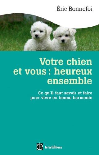 (Votre chien et vous : heureux ensemble: Ce qu'il faut savoir et faire pour vivre en bonne harmonie (Hors Collection) (French Edition))