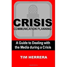 Crisis Communication Planning: A Guide to Dealing with the Media During a Crisis