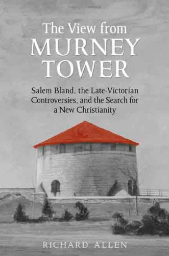 View From the  Murney Tower: Salem Bland, the Late-Victorian Controversies, and the Search for a New Christianity, Volume 1 (Salem Bland: A Canadian Odyssey) (v. 1) ebook