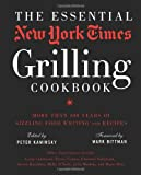 The Essential New York Times Grilling Cookbook: More Than 100 Years of Sizzling Food Writing and Recipes