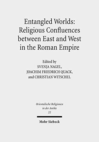 Entangled Worlds: Religious Confluences between East and West in the Roman Empire: The Cults of Isis, Mithras, and Jupiter Dolichenus (Orientalische ... Der Antike / Oriental Religions in Antiquity)