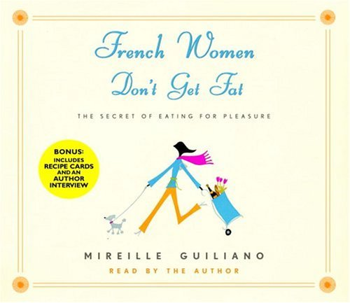French Women Don't Get Fat - The Secret of Eating for Pleasure by Random House Audio