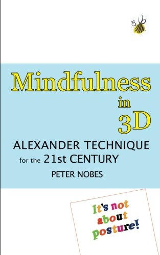 Mindfulness in 3D: Alexander Technique for the 21st Century