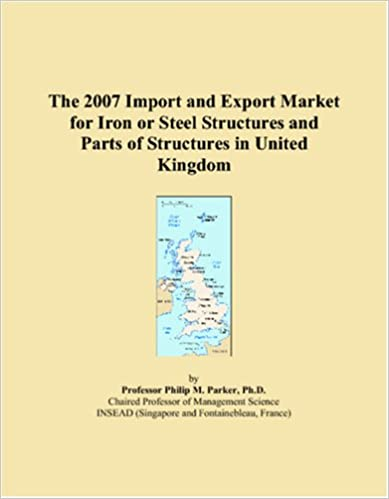 Book The 2007 Import and Export Market for Iron or Steel Structures and Parts of Structures in United Kingdom