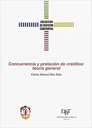 Concurrencia y prelación de créditos: Teoría general Derecho concursal: Amazon.es: Carlos Manuel Díez Soto: Libros
